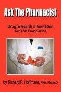 Ask the Pharmacist: Drug & Health Information for the Consumer 9781450272506