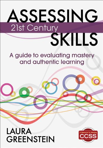 Assessing 21st Century Skills: A Guide to Evaluating Mastery and Authentic Learning 9781452218014
