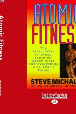 Atomic Fitness: The Alternative to Drugs, Steroids, Wacky Diets, and Everything Else That's Failed (Large Print 16pt) 9781459603325