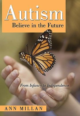 Autism-Believe in the Future: From Infancy to Independence 9781450221849