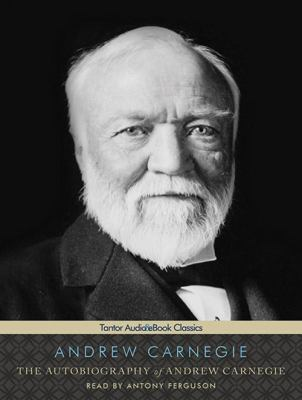 The Autobiography of Andrew Carnegie 9781452607450