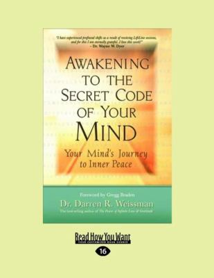 Awakening to the Secret Code of Your Mind: Your Mind's Journey to Inner Peace (Large Print 16pt) 9781458731814