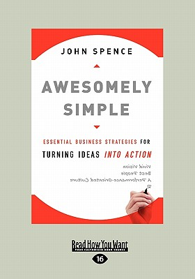 Awesomely Simple: Essential Business Strategies for Turning Ideas Into Action (Large Print 16pt) 9781458731913
