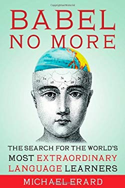 Babel No More: The Search for the World's Most Extraordinary Language Learners 9781451628258