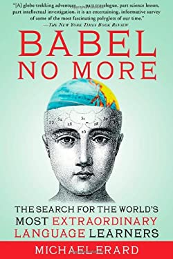 Babel No More: The Search for the World's Most Extraordinary Language Learners 9781451628265