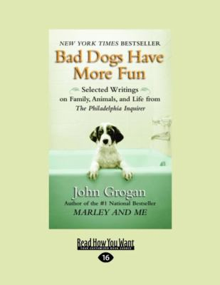 Bad Dogs Have More Fun: Selected Writings on Family, Animals, and Life from the Philadelphia Inquirer 9781458779892