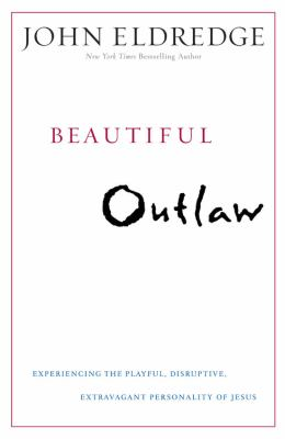 Beautiful Outlaw: Experiencing the Playful, Disruptive, Extravagant Personality of Jesus 9781455507306
