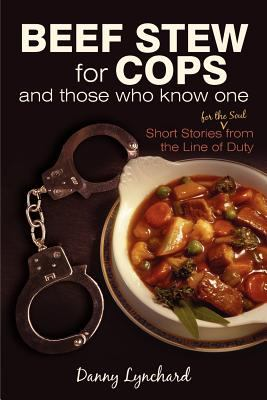Beef Stew for Cops: And Those Who Know One 9781450211918