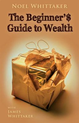 The Beginner's Guide to Wealth: To the Young People of the World: Our Future Depends on You. (Large Print 16pt) 9781459616813