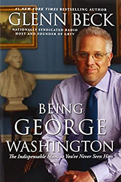 Being George Washington: The Indispensable Man, as You've Never Seen Him 9781451659276