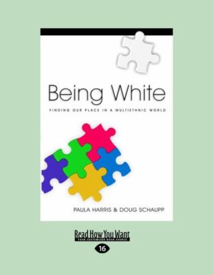Being White: Finding Our Place in a Multiethnic World (Easyread Large Edition) 9781458749734
