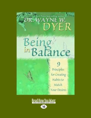 Being in Balance: 9 Principles for Creating Habits to Match Your Desires (Easyread Large Edition) 9781458717504