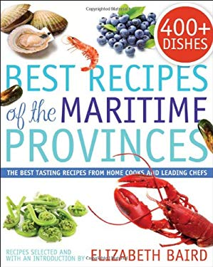 Best Recipes of the Maritime Provinces: The Best Tasting Recipes from Home Cooks and Leading Chefs 9781459501300
