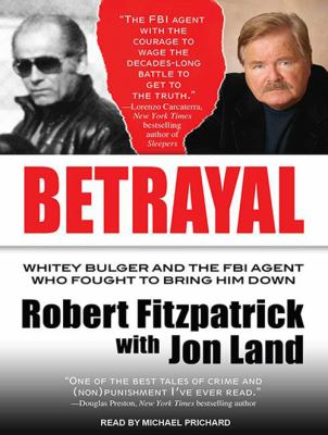 Betrayal: Whitey Bulger and the FBI Agent Who Fought to Bring Him Down 9781452657202