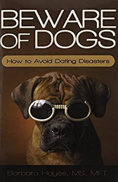 Beware of Dogs: How to Avoid Dating Disasters 9781450248945