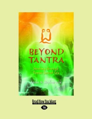 Beyond Tantra: Healing Through Taoist Sacred Sex (Large Print 16pt)