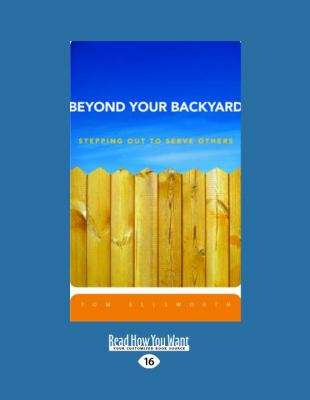 Beyond Your Backyard: Stepping Out to Serve Others (Large Print 16pt) 9781458721617