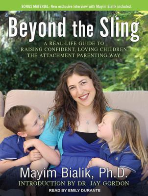 Beyond the Sling: A Real-Life Guide to Raising Confident, Loving Children the Attachment Parenting Way 9781452656816