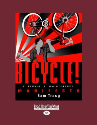 Bicycle!: A Repair & Maintenance Manifesto 9781458767189