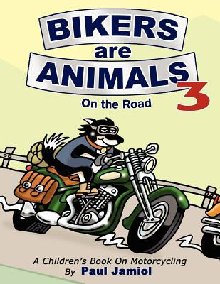 Bikers Are Animals 3: On the Road 9781457506321