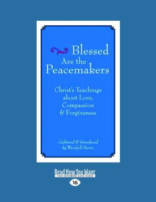 Blessed Are the Peacemakers: Christ's Teachings about Love, Compassion & Forgiveness