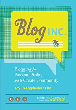 Blog, Inc.: Blogging for Passion, Profit, and to Create Community 9781452107202
