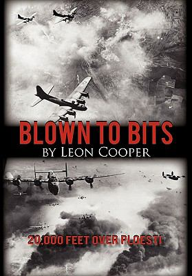 Blown to Bits: 20,000 Feet Over Ploesti 9781450270410