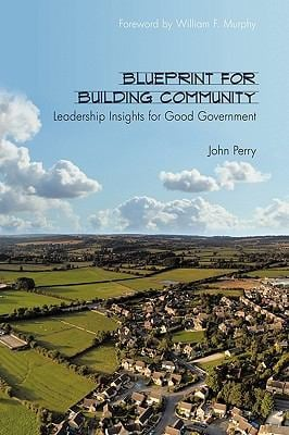 Blueprint for Building Community: Leadership Insights for Good Government 9781452006260