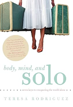 Body, Mind, and Solo: Seven Keys to Conquering the World Alone 9781452550688