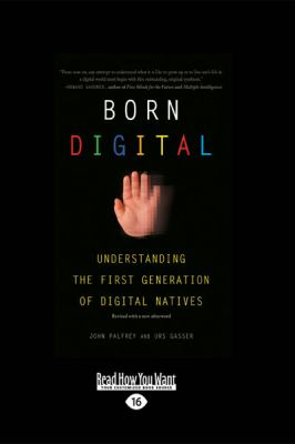 Born Digital: Understanding the First Generation of Digital Natives (Large Print 16pt) 9781458725448