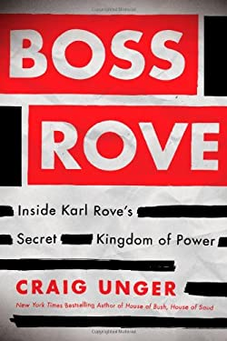 Boss Rove: Inside Karl Rove's Secret Kingdom of Power 9781451694932