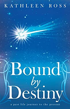 Bound by Destiny: A Past Life Journey to the Present 9781452542713