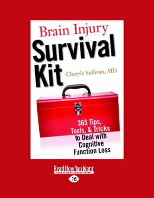 Brain Injury Survival Kit: 365 Tips, Tools, & Tricks to Deal with Cognitive Function Loss (Easyread Large Edition)