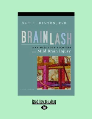 Brainlash: Maximize Your Recovery from Mild Brain Injury (Easyread Large Edition) 9781458746894