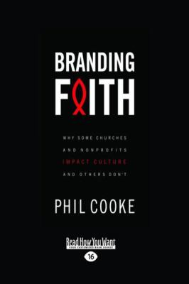 Branding Faith: Why Some Churches and Non Profits Impact Culture and Others Don 't (Large Print 16pt) 9781459606500