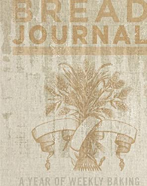 Bread Journal: A Year of Weekly Baking 9781452108728