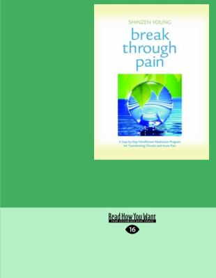 Break Through Pain: A Step-By-Step Mindfulness Meditation Program for Transforming Chronic and Acute Pain (Easyread Large Edition) 9781458785237