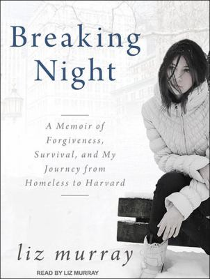 Breaking Night: A Memoir of Forgiveness, Survival, and My Journey from Homeless to Harvard 9781452632896