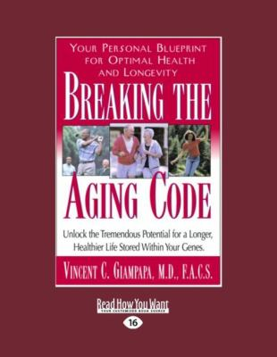 Breaking the Aging Code: Maximizing Your DNA Function for Optimal Health and Longevity (Easyread Large Edition) 9781458747822