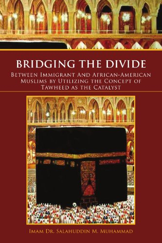 Bridging the Divide Between Immigrant and African American Muslims by Utilizing the Concept of Tawheed as the Catalyst: Between Immigrant and African 9781456891541