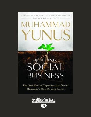 Building Social Business: The New Kind of Capitalism That Serves Humanity's Most Pressing Needs 9781458758781