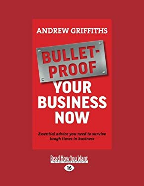 Bulletproof Your Business Now: Essential Advice You Need to Survive (Easyread Large Edition) 9781458745439