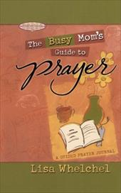 Busy Mom's Guide to Prayer: A Guided Prayer Journal 12753388