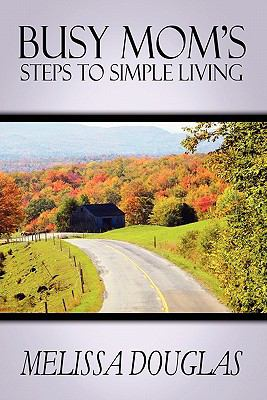 Busy mom 39 s steps to simple living by melissa douglas for Simple living mom