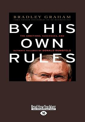 By His Own Rules: The Ambitions, Successes and Ultimate Failure of Donald Rumsfeld (Large Print 16pt) 9781458795830