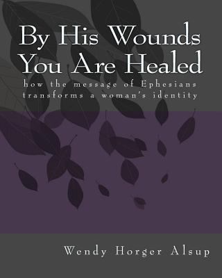 By His Wounds You Are Healed 9781450516693
