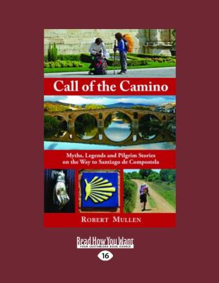 Call of the Camino: Myths, Legends and Pilgrim Stories on the Way to Santiago de Compostela 9781458787781