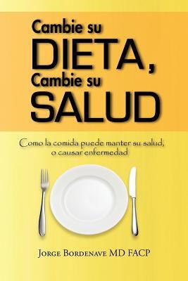 Cambie Su Dieta, Cambie Su Salud: Como La Comida Puede Manter Su Salud, O Causar Enfermedad 9781456794811