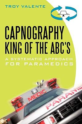 Capnography, King of the ABC's: A Systematic Approach for Paramedics 9781450246200