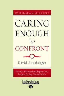 Caring Enough to Confront: How to Understand and Express Your Deepest Feelings Toward Others (Large Print 16pt)